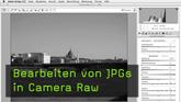 Bearbeiten von JPGs in Camera Raw