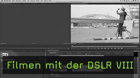 Filmen mit der DSLR VIII