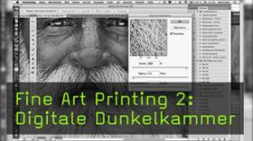 Fine Art Printing 2: Digitale Dunkelkammer