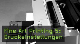 Fine Art Printing 5: Druckeinstellungen