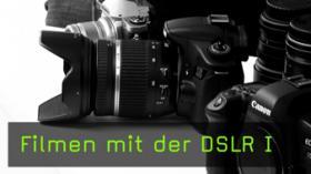 Filmen mit der DSLR I
