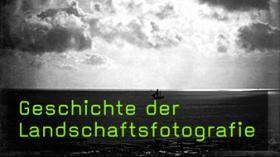 Geschichte der Landschaftsfotografie mit Florian Heine