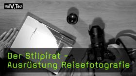 Der Stilpirat - Ausrüstung Equipment für die Reisefotografie