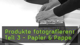 Produkte aus Papier fotografieren