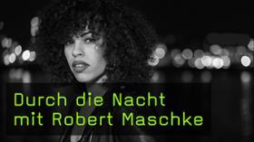 Durch die Nacht mit Robert Maschke