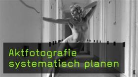 Systematische Planung in der Aktfotografie