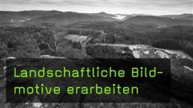 Raik Krotofils Herangehensweise an landschaftliche Bildmotive
