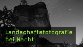 Landschaftsfotografie bei Nacht
