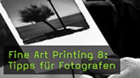 Fine Art Printing 8: Tipps für Fotografen