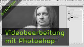 Videobearbeitung mit Photoshop, Filmen mit DSLR, Photoshop Kurs