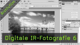 Infrarotfotografie, IR-Fotografie, digitale Bildbearbeitung