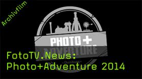 FotoTV.News: Photo+Adventure 2014