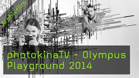 photokinaTV - Olympus Playground 2014
