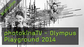 photokinaTV - Olympus Playground 2014