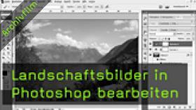 Lanschaftfotografien nachbearbeiten, Grauverlaufsfilter, Photoshop